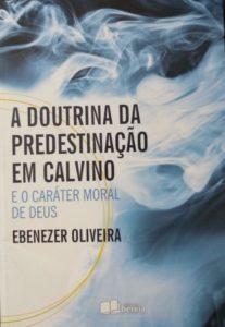 Capa de Livro: A doutrina da predestinação em Calvino e o caráter moral de Deuss